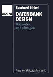 Datenbank-Design: Methoden und Übungen (Praxis der Wirtschaftsinformatik)